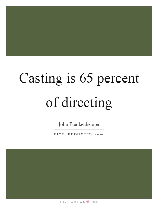Casting is 65 percent of directing Picture Quote #1
