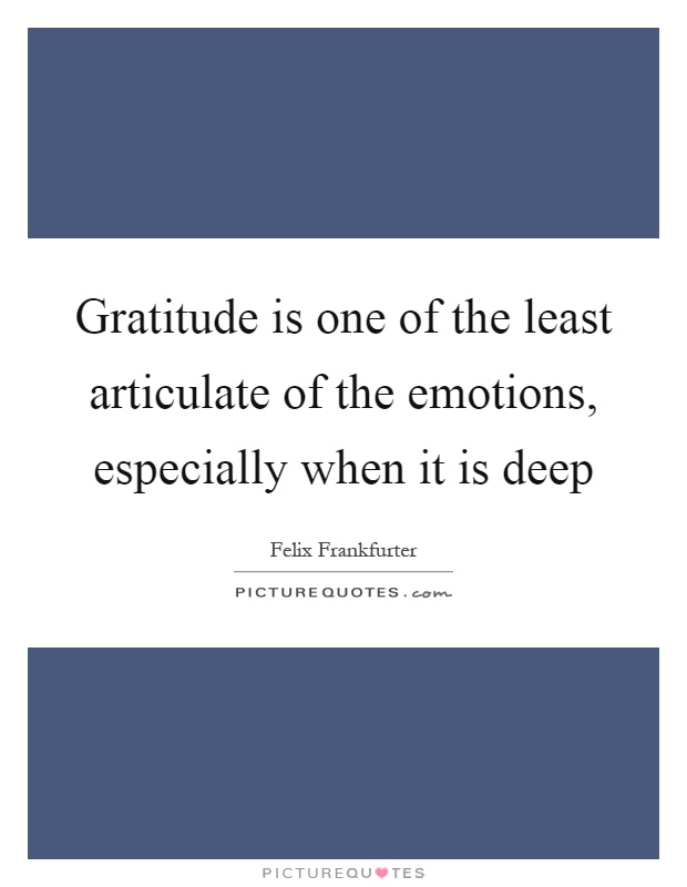 Gratitude is one of the least articulate of the emotions, especially when it is deep Picture Quote #1