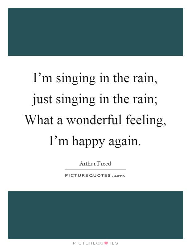 Iu0027m Singing In The Rain, Just Singing In The Rain; What A Wonderful  Feeling, Iu0027m Happy Again