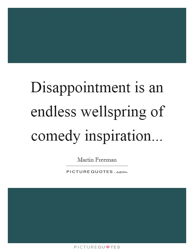 Disappointment is an endless wellspring of comedy inspiration Picture Quote #1