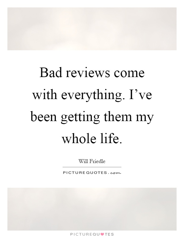 Bad reviews come with everything. I've been getting them my whole life Picture Quote #1