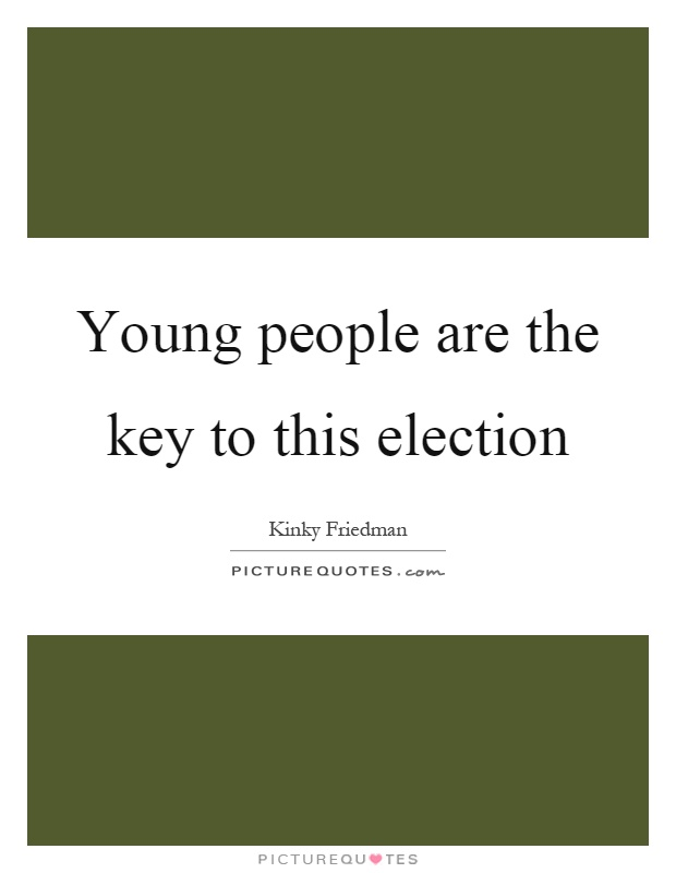 Young people are the key to this election Picture Quote #1