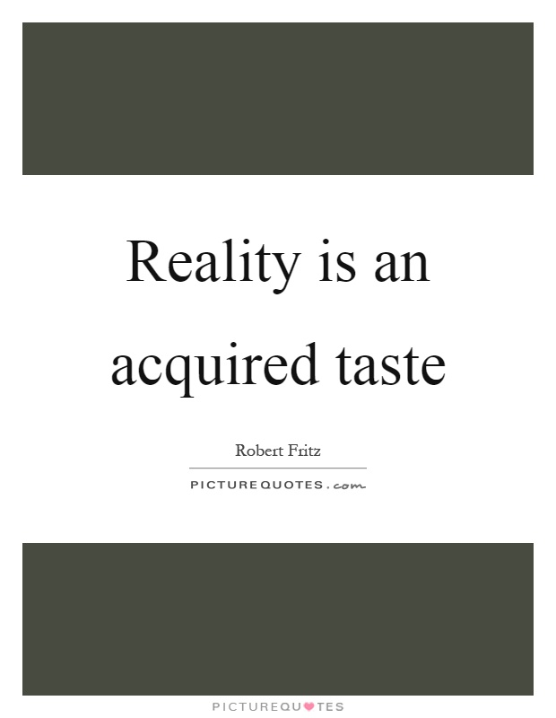 Reality is an acquired taste Picture Quote #1