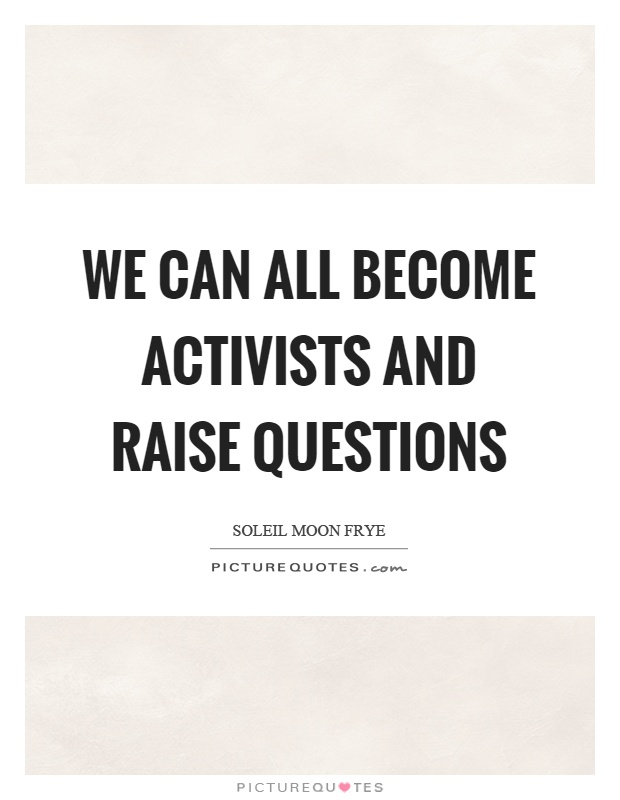 We can all become activists and raise questions Picture Quote #1
