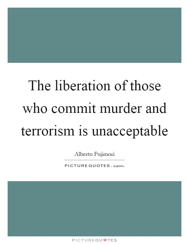 The liberation of those who commit murder and terrorism is unacceptable Picture Quote #1