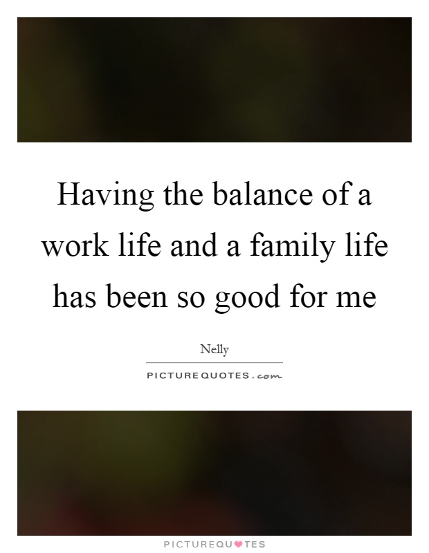 Having the balance of a work life and a family life has been so good for me Picture Quote #1