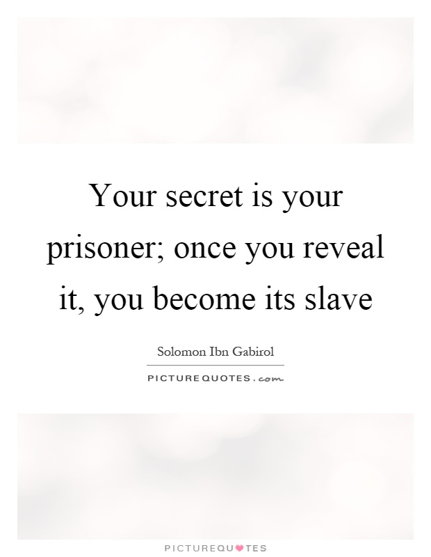 Your secret is your prisoner; once you reveal it, you become its slave Picture Quote #1