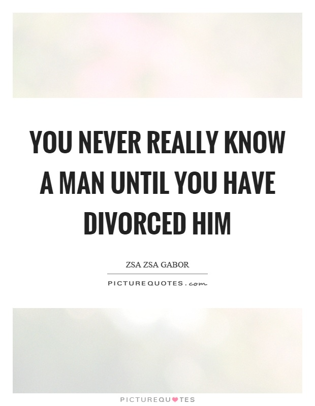 You never really know a man until you have divorced him Picture Quote #1