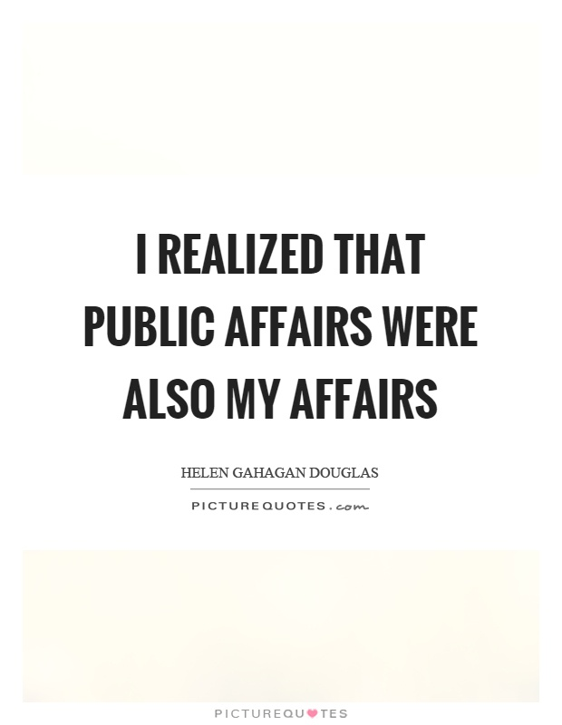 I realized that public affairs were also my affairs Picture Quote #1