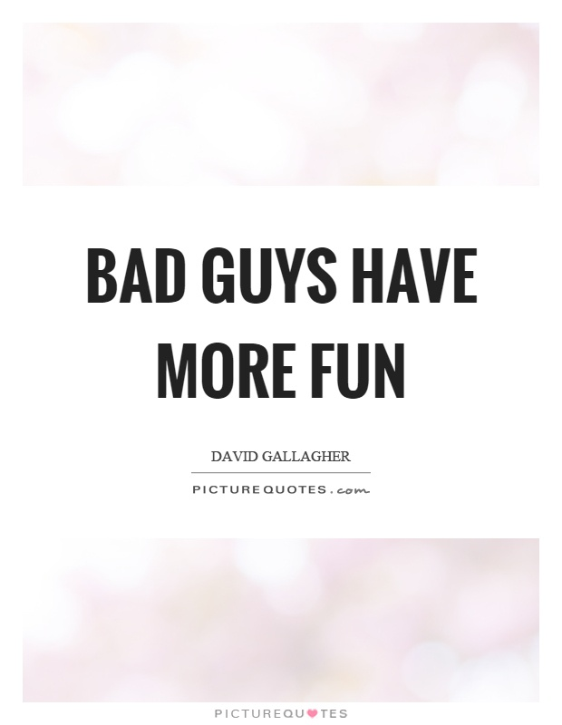 Bad guys have more fun Picture Quote #1