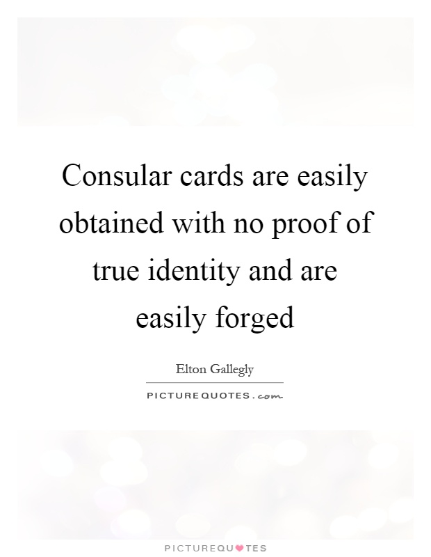 Consular Cards Are Easily Obtained With No Proof Of True Identity And Are  Easily Forged