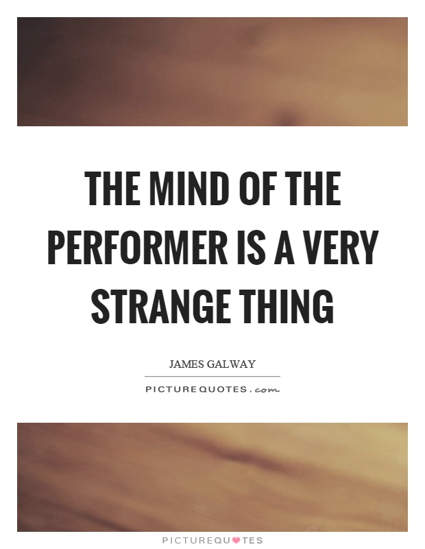 The mind of the performer is a very strange thing Picture Quote #1