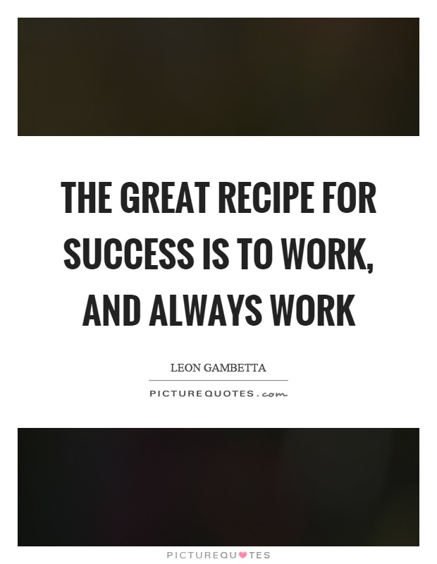 The great recipe for success is to work, and always work Picture Quote #1