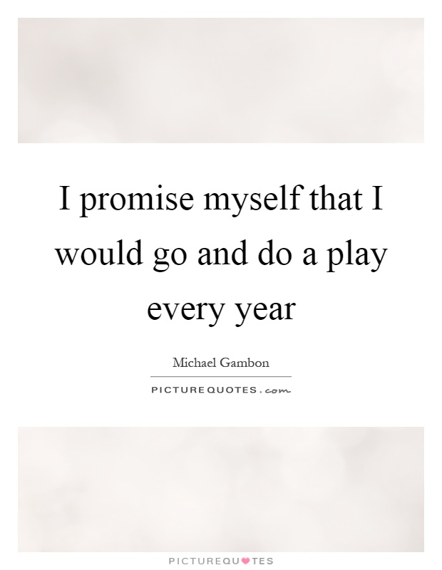I promise myself that I would go and do a play every year Picture Quote #1