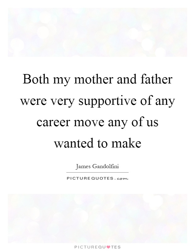 Both my mother and father were very supportive of any career move any of us wanted to make Picture Quote #1