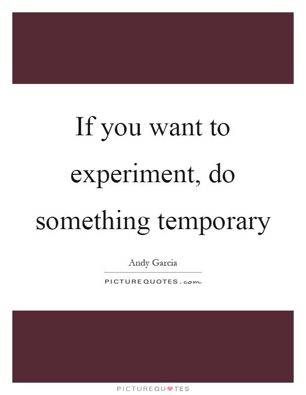 If you want to experiment, do something temporary Picture Quote #1
