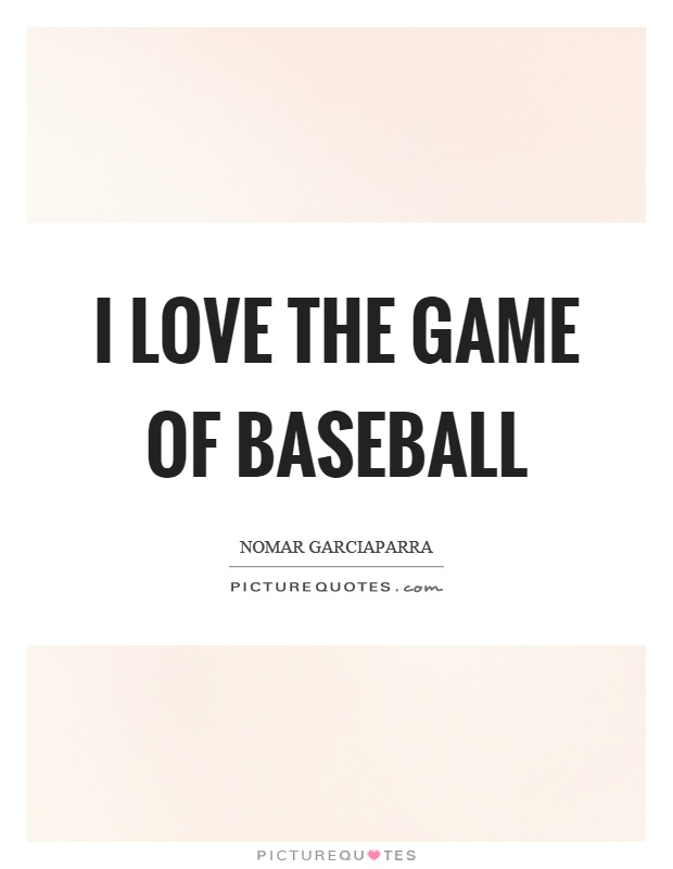I love the game of baseball Picture Quote #1