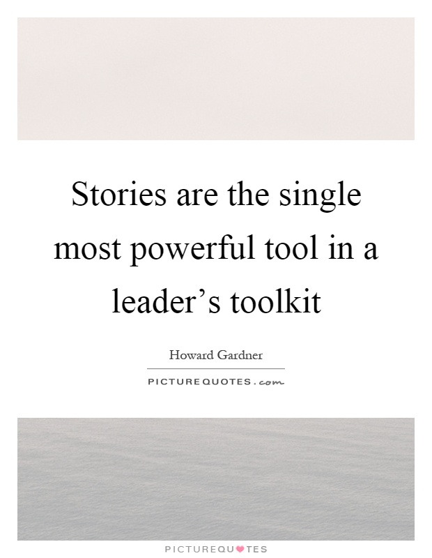 Stories are the single most powerful tool in a leader's toolkit Picture Quote #1