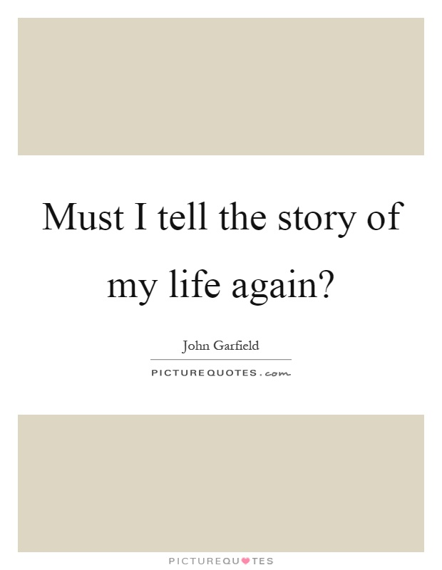 Must I tell the story of my life again? Picture Quote #1
