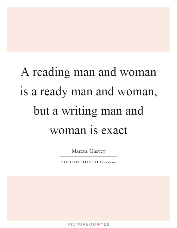 A reading man and woman is a ready man and woman, but a writing man and woman is exact Picture Quote #1