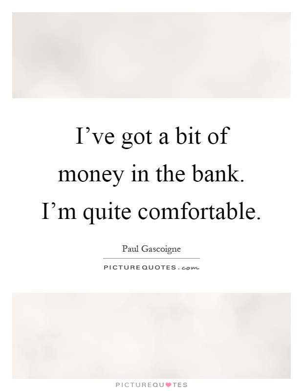 ive got money Don't say you're going to put the money to work, pay fees to an adviser,  the  smart thing to do is act like you never got it in the first place and.