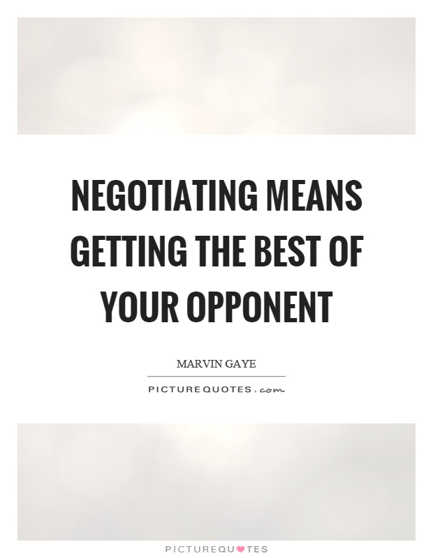 Negotiating means getting the best of your opponent Picture Quote #1