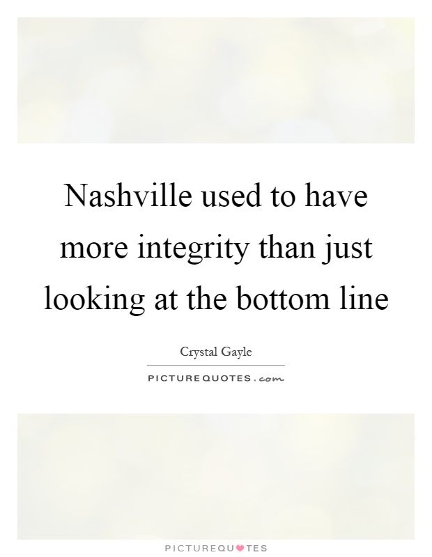 Nashville used to have more integrity than just looking at the bottom line Picture Quote #1