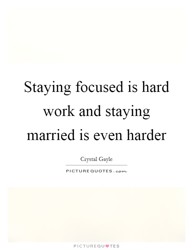 Staying focused is hard work and staying married is even harder Picture Quote #1