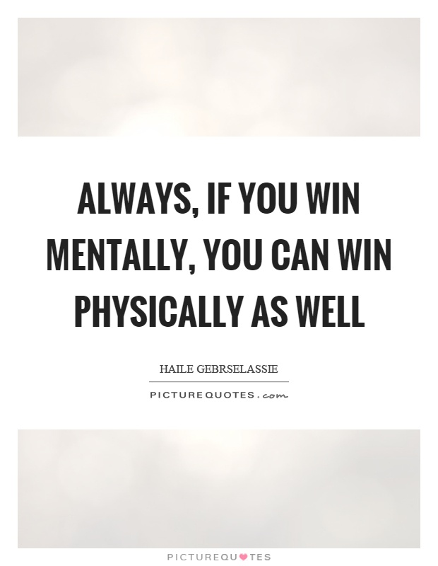 Always, if you win mentally, you can win physically as well Picture Quote #1