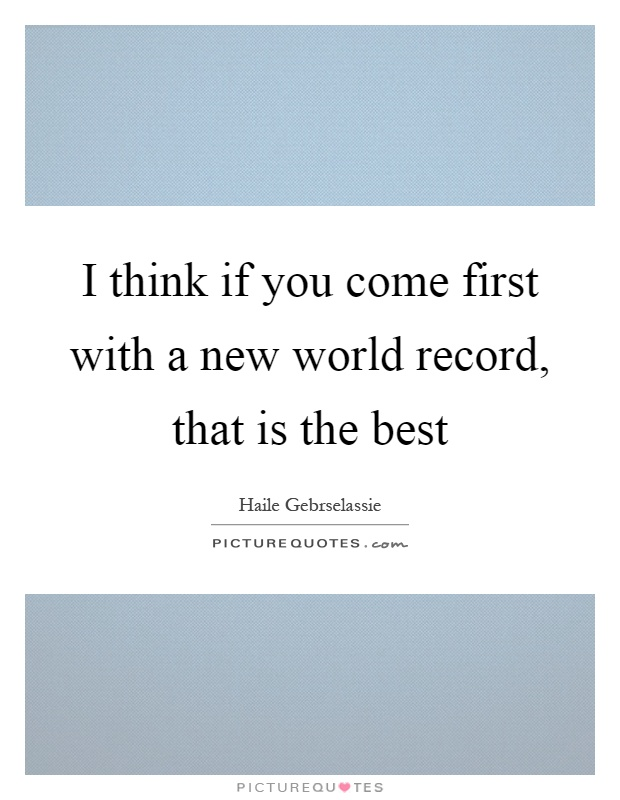 I think if you come first with a new world record, that is the best Picture Quote #1