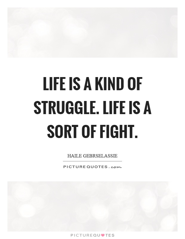 Life is a kind of struggle. Life is a sort of fight Picture Quote #1