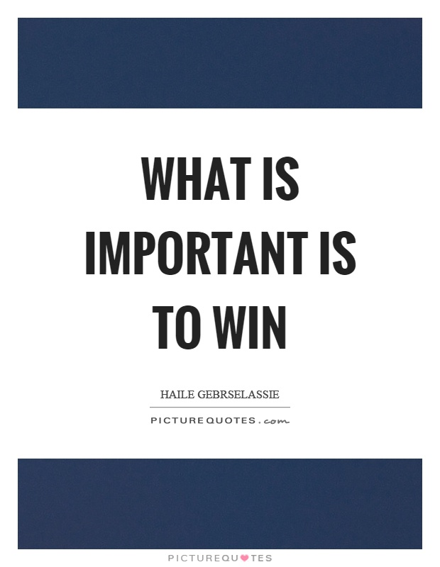 What is important is to win Picture Quote #1