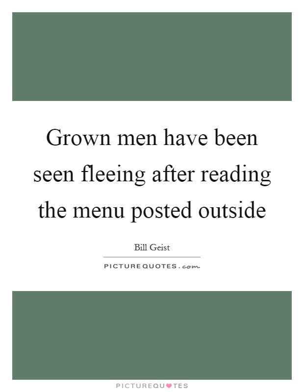 Grown men have been seen fleeing after reading the menu posted outside Picture Quote #1