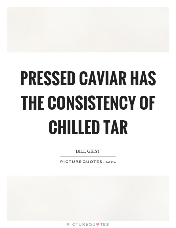 Pressed caviar has the consistency of chilled tar Picture Quote #1