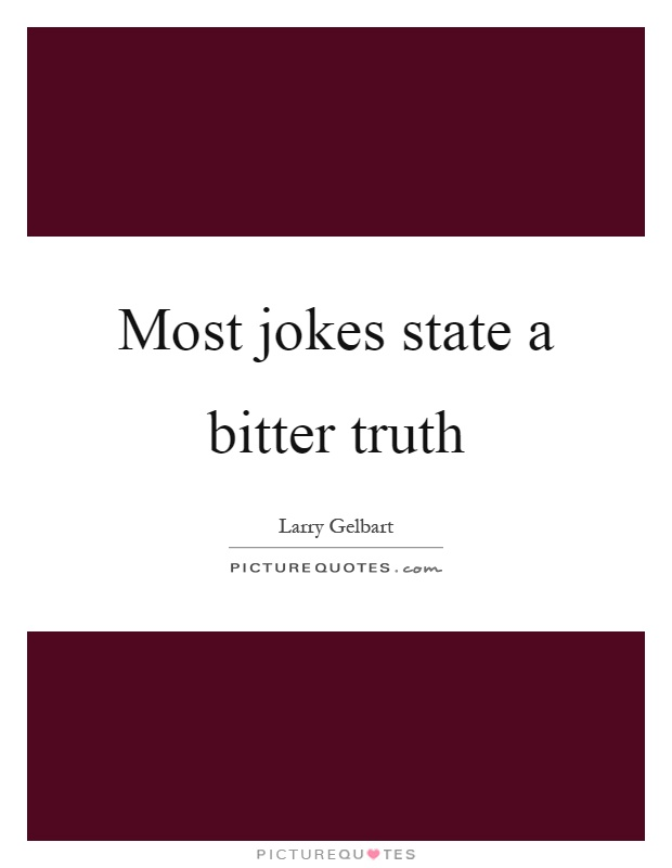 Most jokes state a bitter truth Picture Quote #1