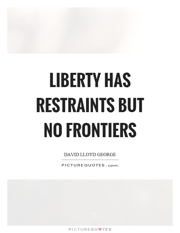 Liberty has restraints but no frontiers Picture Quote #1