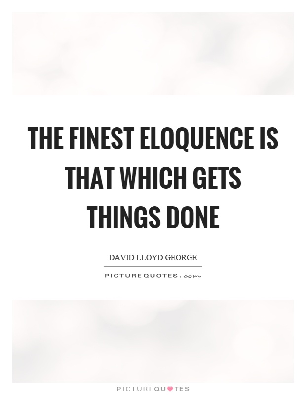 The finest eloquence is that which gets things done Picture Quote #1