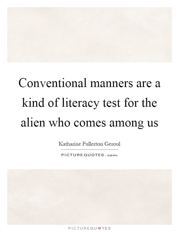 Conventional manners are a kind of literacy test for the alien who comes among us Picture Quote #1