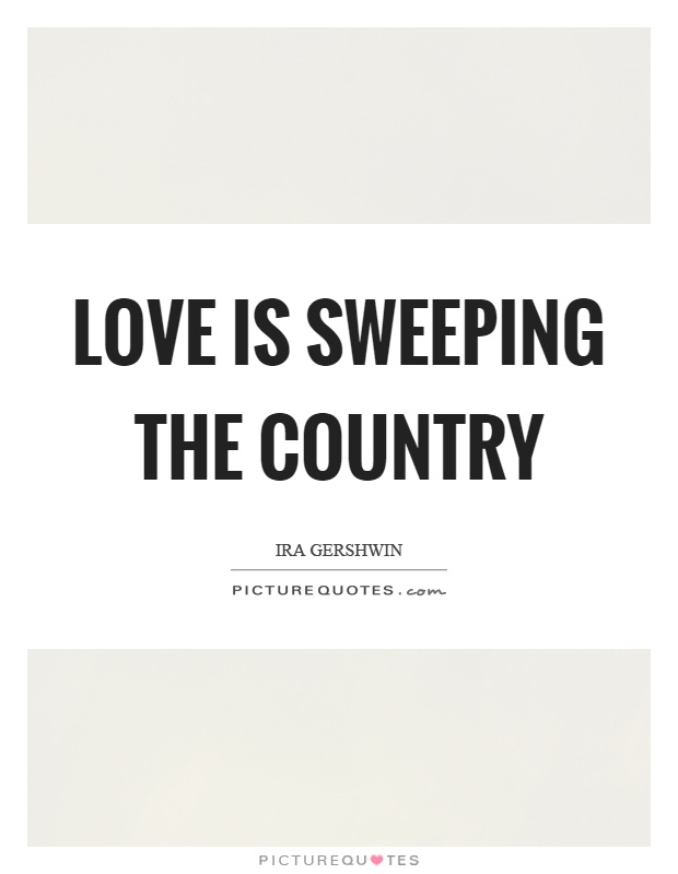 Love is sweeping the country Picture Quote #1