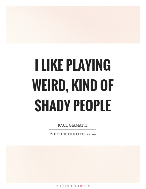 I like playing weird, kind of shady people | Picture Quotes