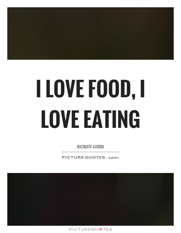 I love food, I love eating Picture Quote #1