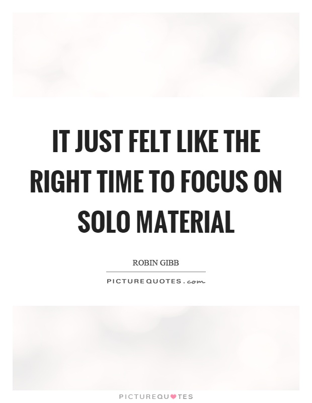 It just felt like the right time to focus on solo material Picture Quote #1