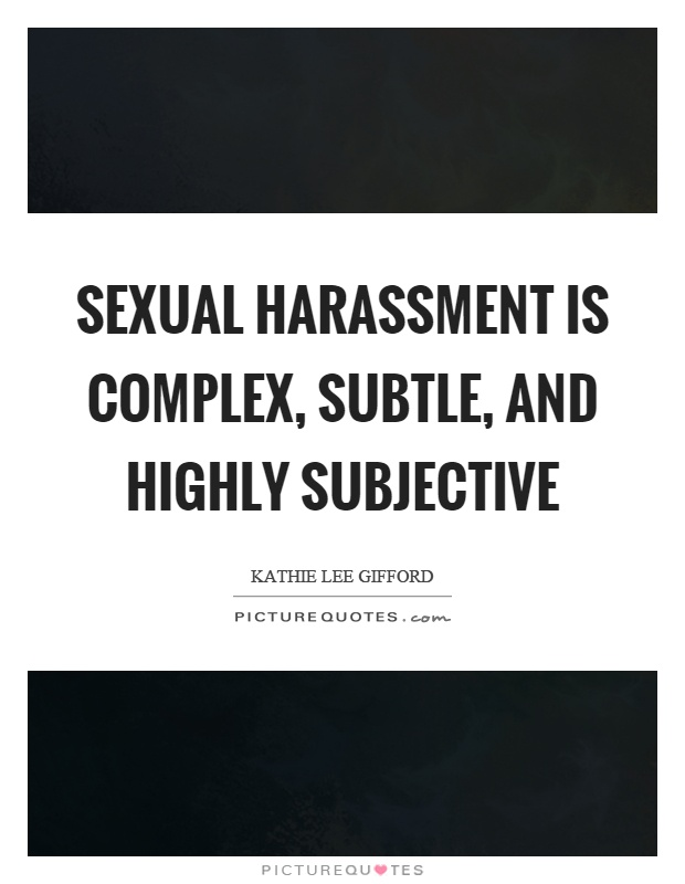 Sexual harassment is complex, subtle, and highly subjective Picture Quote #1