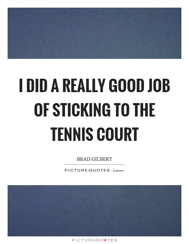 I did a really good job of sticking to the tennis court Picture Quote #1