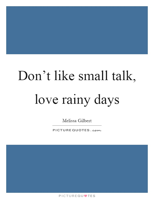 i don t like a rainy day 28 quotes have been tagged as rainy-day: elizabeth jane howard: 'a rainy day is like a lovely gift -- you can sleep late and not feel guilty', sanober k.