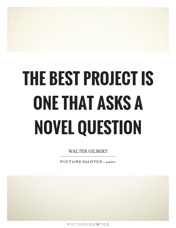 The best project is one that asks a novel question Picture Quote #1