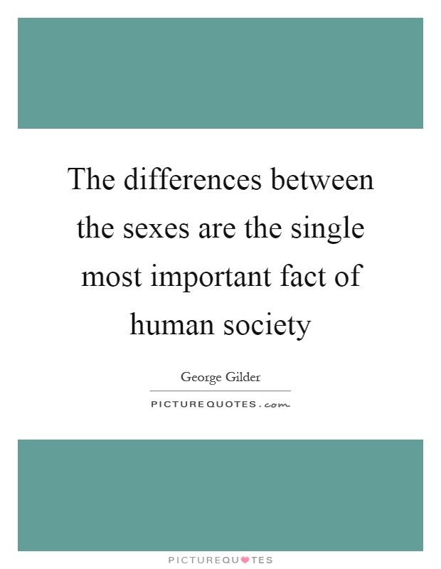 The differences between the sexes are the single most important fact of human society Picture Quote #1