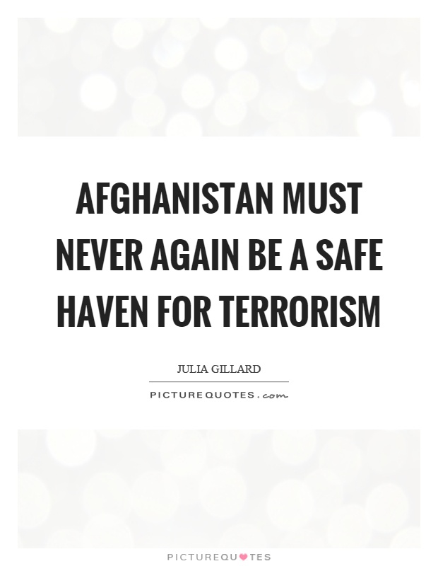 Afghanistan must never again be a safe haven for terrorism Picture Quote #1