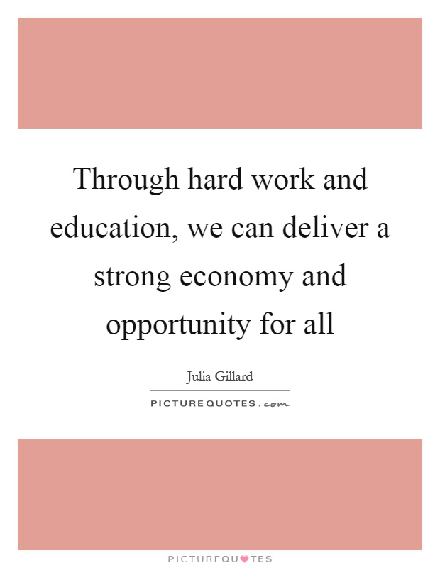 Through hard work and education, we can deliver a strong economy and opportunity for all Picture Quote #1