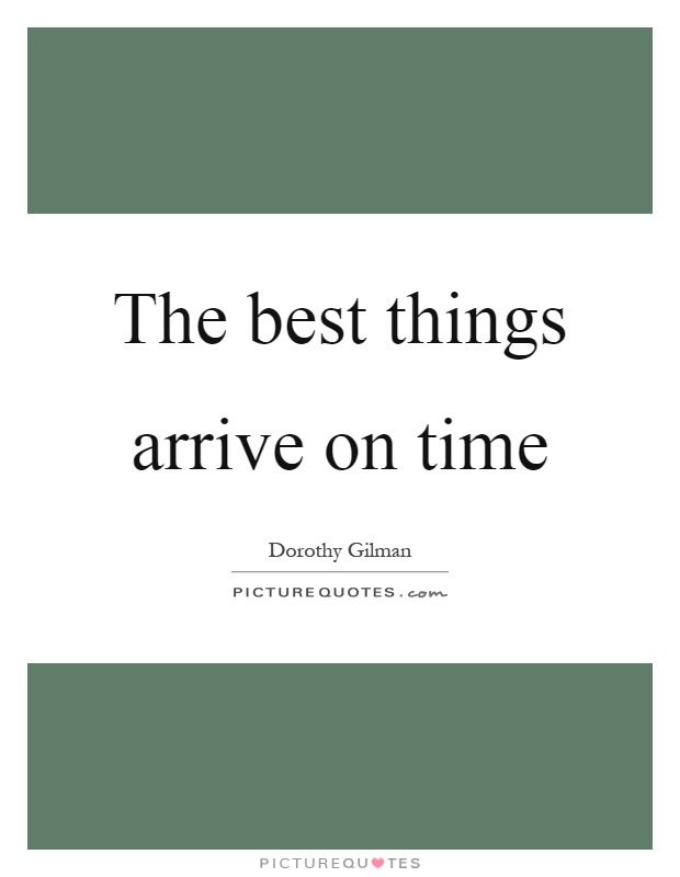 The best things arrive on time Picture Quote #1